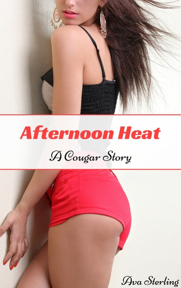 Afternoon Heat: A Cougar Story ebook by Ava Sterling