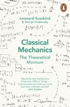 Classical Mechanics - The Theoretical Minimum ebook by George Hrabovsky, Leonard Susskind