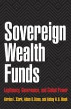 Sovereign Wealth Funds ebook by Gordon L. Clark,Adam D. Dixon,Ashby H.B. Monk
