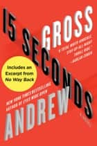 15 Seconds: A Novel ebook by Andrew Gross
