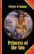 Princess of the Sun ebook by Pierre d'Amour