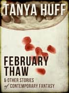 February Thaw and Other Stories of Contemporary Fantasy ebook by Tanya Huff