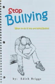 Stop Bullying - What to do if you are being Bullied ebook by Edith Briggs
