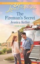 The Fireman's Secret (Mills & Boon Love Inspired) (Goose Harbor, Book 2) ebook by Jessica Keller