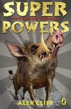 Superpowers: The Tusked Terror eBook by Alex Cliff