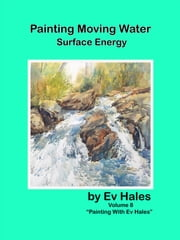Painting Moving Water - Surface Energy ebook by Ev Hales
