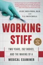Working Stiff - Two Years, 262 Bodies, and the Making of a Medical Examiner ebook by Judy Melinek, MD, MD,...