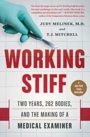 Working Stiff - Two Years, 262 Bodies, and the Making of a Medical Examiner ebook by Judy Melinek, MD, MD,T.J. Mitchell