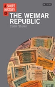 Short History of the Weimar Republic, A ebook by Colin Storer