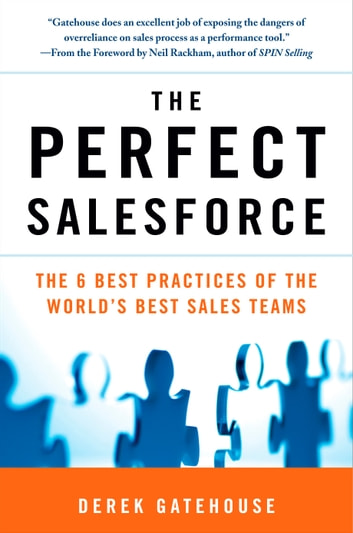The Perfect SalesForce - The 6 Best Practices of the World's Best Sales Teams ebook by Derek Gatehouse