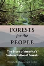 Forests for the People - The Story of America's Eastern National Forests eBook by Christopher Johnson, David Govatski