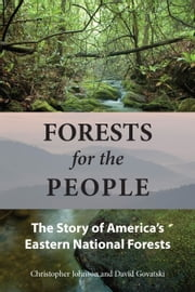 Forests for the People - The Story of America's Eastern National Forests ebook by Christopher Johnson,David Govatski