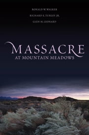 Massacre at Mountain Meadows ebook by Ronald W. Walker,Richard E. Turley,Glen M. Leonard