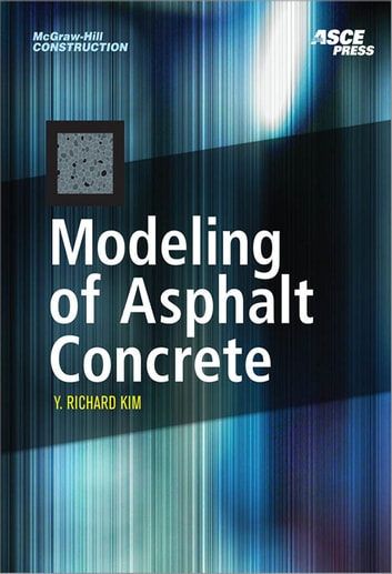 MODELING OF ASPHALT CONCRETE ebook by Y. Richard Kim