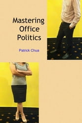 Mastering Office Politics ebook by Patrick Chua