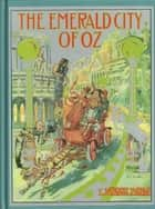 The Emerald City of Oz, Sixth of the Oz Books ebook by L. Frank Baum