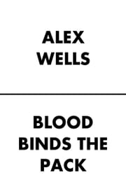 Blood Binds the Pack ebook by Alex Wells