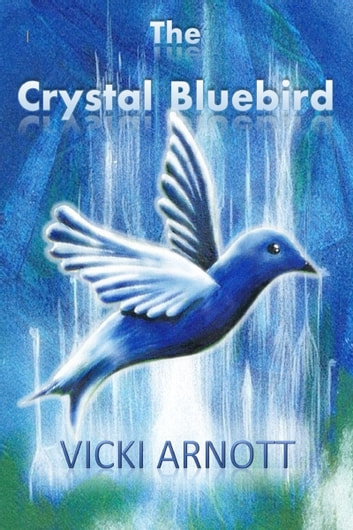 The Crystal Bluebird ebook by Vicki Arnott