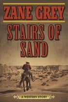 Stairs of Sand - A Western Story ebook by Zane Grey