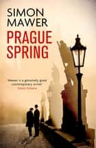 Prague Spring ebook by Simon Mawer