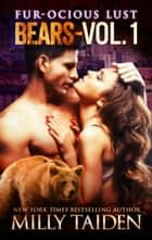 Furocious Volume One - Furocious Lust - Bears, #4 ebook by Milly Taiden