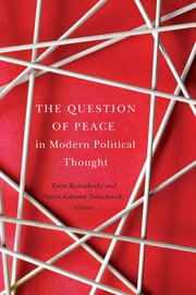 The Question of Peace in Modern Political Thought ebook by Toivo Koivukoski,David Edward Tabachnick