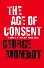 The Age of Consent ebook by George Monbiot