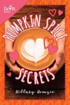 Pumpkin Spice Secrets - A Swirl Novel ebook by Hillary Homzie