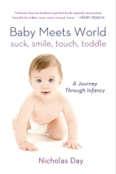 Baby Meets World - Suck, Smile, Touch, Toddle: A Journey Through Infancy ebook by Nicholas Day