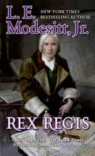 Rex Regis - The Eighth Book of the Imager Portfolio ebook by L. E. Modesitt Jr.
