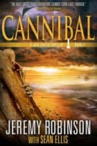 Cannibal (A Jack Sigler Thriller) ebook by Jeremy Robinson,Sean Ellis