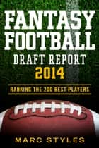 Fantasy Football Draft Report 2014 ebook by Marc Styles