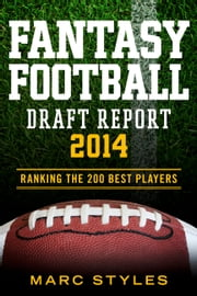 Fantasy Football Draft Report 2014 - Ranking the 200 Best Players! ebook by Marc Styles