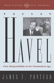 Vaclav Havel - Civic Responsibility in the Postmodern Age ebook by James F. Pontuso