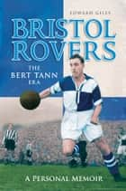 Bristol Rovers: The Bert Tann Era - A Personal Memoir ebook by Edward Giles