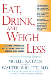 Eat, Drink, and Weigh Less - A Flexible and Delicious Way to Shrink Your Waist Without Going Hungry ebook by Mollie Katzen