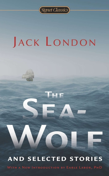 The Sea-Wolf and Selected Stories eBook by Jack London,Ben Bova