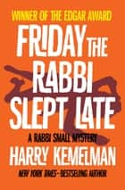 Friday the Rabbi Slept Late ebook by Harry Kemelman