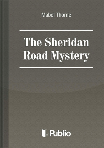 The Sheridan Road Mystery ebook by Mabel Thorne