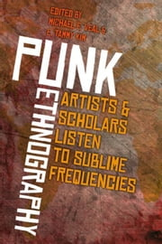 Punk Ethnography: Artists & Scholars Listen to Sublime Frequencies ebook by Veal, Michael E.