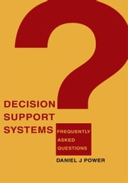 Decision Support Systems - Frequently Asked Questions ebook by Daniel Power