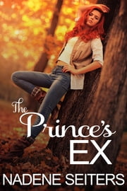 The Prince's Ex ebook by Nadene Seiters