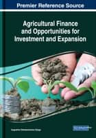 Agricultural Finance and Opportunities for Investment and Expansion ebook by Augustine Odinakachukwu Ejiogu