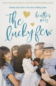 The Lucky Few - Finding God's Best in the Most Unlikely Places ebook by Heather Avis