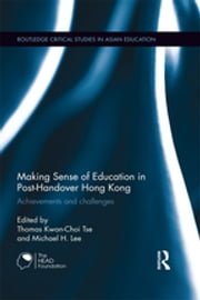 Making Sense of Education in Post-Handover Hong Kong - Achievements and challenges ebook by Thomas Kwan-Choi Tse,Michael H. Lee