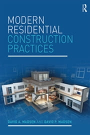 Modern Residential Construction Practices ebook by David A. Madsen, David P. Madsen