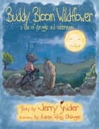 Buddy Bloom Wildflower - A Tale of Struggle and Celebration ebook by Jerry Snider, Karen Ross Ohlinger