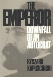 The Emperor: Downfall of an Autocrat ebook by Ryzard Kapuscinski