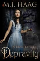 Depravity: A Beauty and the Beast Novel ebook by M.J. Haag