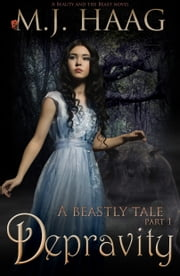 Depravity: A Beauty and the Beast Novel ebook by MJ Haag